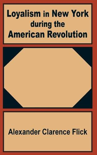 Loyalism in New York During the American Revolution (Paperback)
