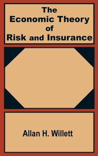The Economic Theory of Risk and Insurance (Paperback)
