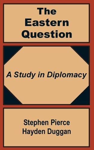 The Eastern Question: A Study in Diplomacy (Paperback)