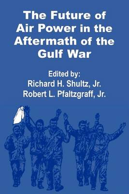 The Future of Air Power in the Aftermath of the Gulf War (Paperback)