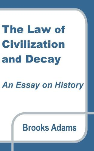 The Law of Civilization and Decay: An Essay on History (Paperback)
