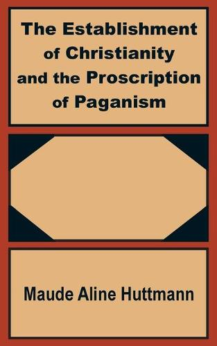 The Establishment of Christianity and the Proscription of Paganism (Paperback)