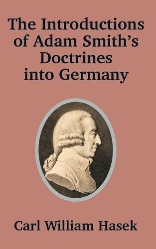 Introductions of Adam Smith's Doctrines Into Germany (Paperback)
