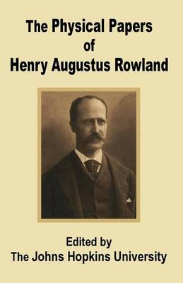 The Physical Papers of Henry Augustus Rowland (Paperback)