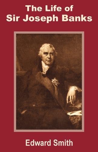 The Life of Sir Joseph Banks (Paperback)