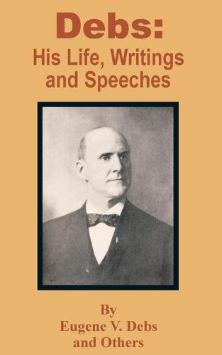 Debs: His Life, Writings and Speeches (Paperback)