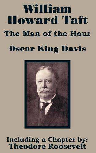 William Howard Taft: The Man of the Hour (Paperback)