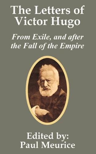 The Letters of Victor Hugo from Exile, and After the Fall of the Empire (Paperback)