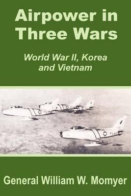Airpower in Three Wars (World War II, Korea and Vietnam) (Paperback)