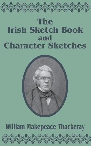 The Irish Sketch Book & Character Sketches (Paperback)