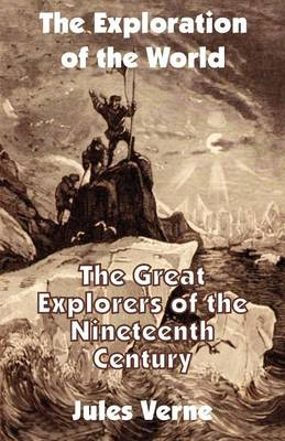 The Exploration of the World: The Great Explorers of the Nineteenth Century (Paperback)