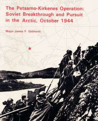 The Petsamo-Kirkenes Operation: Soviet Breakthrough and Pursuit in the Arctic 1944 (Paperback)