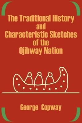 The Traditional History and Characteristic Sketches of the Ojibway Nation (Paperback)