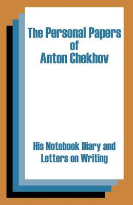 The Personal Papers of Anton Chekhov: His Notebook Diary and Letters on Writing (Paperback)