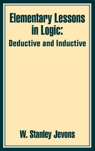 Elementary Lessons in Logic: Deductive and Inductive (Paperback)