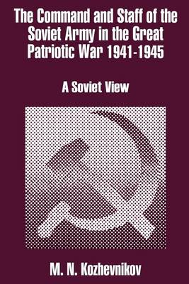 The Command and Staff of the Soviet Army in the Great Patriotic War 1941-1945: A Soviet View (Paperback)