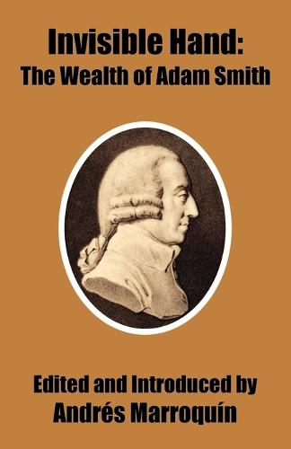 Invisible Hand: The Wealth of Adam Smith (Paperback)