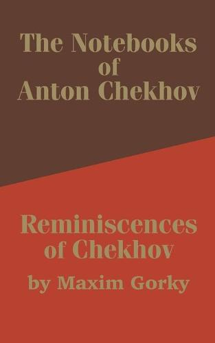 The Notebooks of Anton Chekhov: Reminiscences of Chekhov (Paperback)