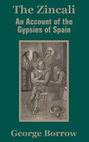 The Zincali: An Account of the Gypsies of Spain (Paperback)