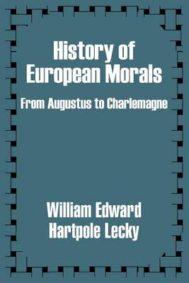 History of European Morals: From Augustus to Charlemagne (Paperback)