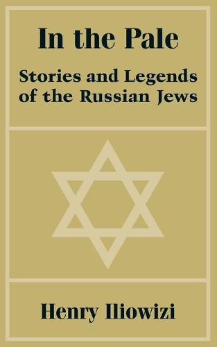 In the Pale: Stories and Legends of the Russian Jews (Paperback)