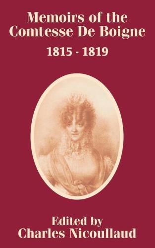 Memoirs of the Comtesse de Boigne 1815 - 1819 (Paperback)