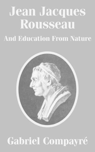 Jean Jacques Rousseau And Education From Nature (Paperback)