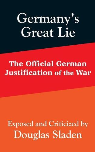 Germany's Great Lie: The Official German Justification of the War (Paperback)