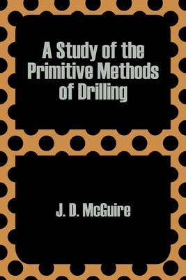 A Study of the Primitive Methods of Drilling (Paperback)