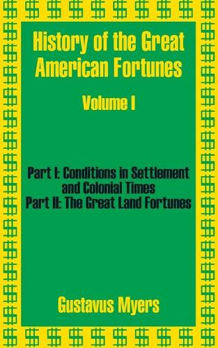 History of the Great American Fortunes (Volume One) (Paperback)