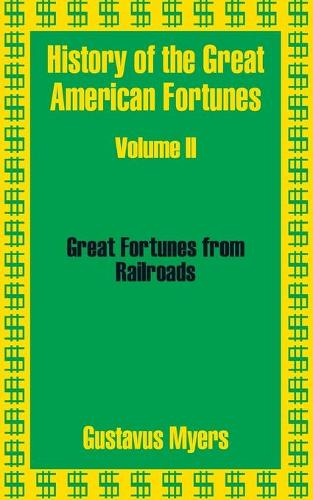 History of the Great American Fortunes (Volume Two) (Paperback)