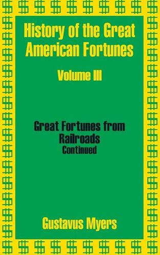 History of the Great American Fortunes (Volume Three) (Paperback)