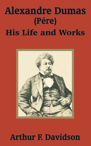 Alexandre Dumas (Phre): His Life and Works (Paperback)
