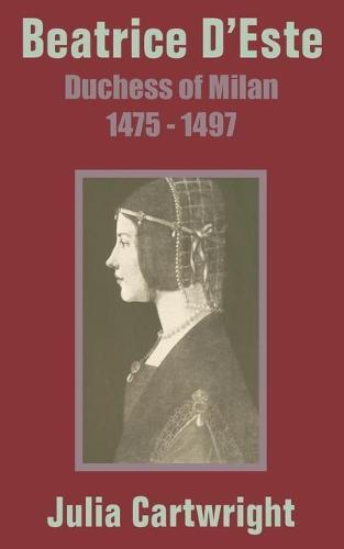 Beatrice D'Este: Duchess of Milan 1475 - 1497 (Paperback)