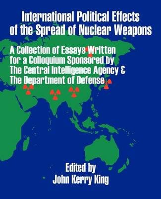 International Political Effects of the Spread of Nuclear Weapons (Paperback)