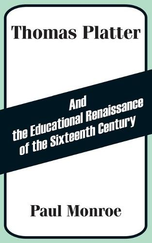 Thomas Platter and the Educational Renaissance of the Sixteenth Century (Paperback)