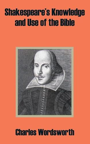 Shakespeare's Knowledge and Use of the Bible (Paperback)
