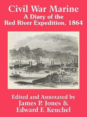 Civil War Marine: A Diary of the Red River Expedition, 1864 (Paperback)