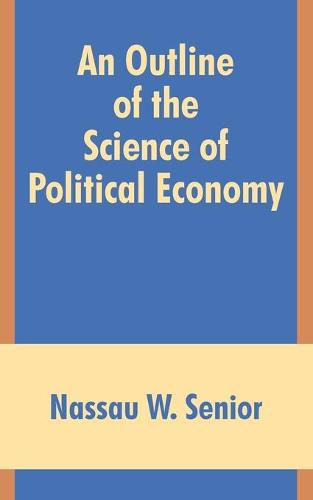 An Outline of the Science of Political Economy (Paperback)