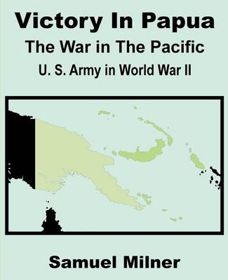 Victory in Papua: United States Army in World War II - The War in the Pacific (Paperback)