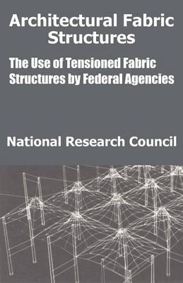 Architectural Fabric Structures: The Use of Tensioned Fabric Structures by Federal Agencies (Paperback)