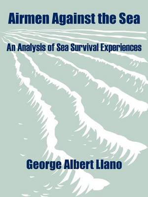 Airmen Against the Sea: An Analysis of Sea Survival Experiences (Paperback)