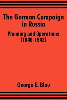 The German Campaign in Russia: Planning and Operations (1940-1942) (Paperback)