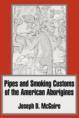 Pipes and Smoking Customs of the American Aborigines (Paperback)
