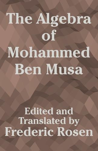 The Algebra of Mohammed Ben Musa (Paperback)