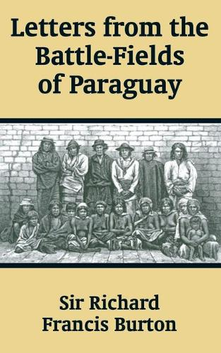 Letters from the Battle-Fields of Paraguay (Paperback)