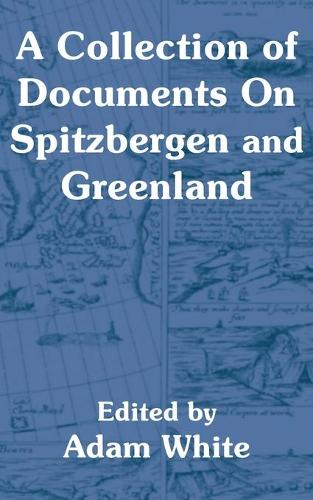 A Collection of Documents on Spitzbergen and Greenland (Paperback)
