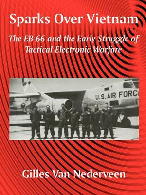 Sparks Over Vietnam: The EB-66 and the Early Struggle of Tactical Electronic Warfare (Paperback)