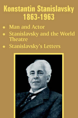 Konstantin Stanislavsky 1863-1963: Man and Actor, Stanislavsky and the World Theatre, Stanislavsky's Letters (Paperback)