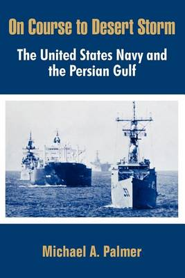 On Course to Desert Storm: The United States Navy and the Persian Gulf (Paperback)